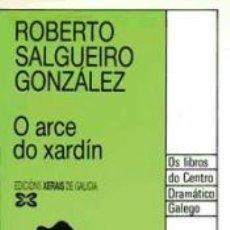 Libros de segunda mano: O ARCE DO XARDÍN - ROBERTO SALGUEIRO GONZÁLEZ. Lote 194769676