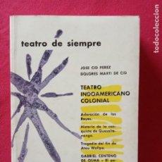 Libros de segunda mano: TEATRO DE SIEMPRE. TEATRO INDOAMERICANO COLONIAL - JOSÉ CID PÉREZ - DOLORES MARTÍ DE CID.. Lote 195213585
