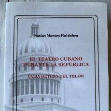 Libros de segunda mano: EL TEATRO CUBANO DURANTE LA REPÚBLICA - CUBA DETRÁS DEL TELÓN - MATÍAS MONTES HUIDOBRO - NUEVO. Lote 195259635