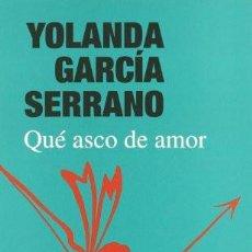 Libros de segunda mano: QUÉ ASCO DE AMOR - YOLANDA GARCÍA SERRANO. Lote 195331078