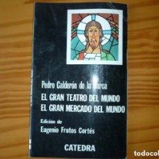 Libros de segunda mano: EL GRAN TEATRO DEL MUNDO-EL GRAN MERCADO DEL MUNDO - CALDERÓN DE LA BARCA - ,CÁTEDRA,. Lote 195500370