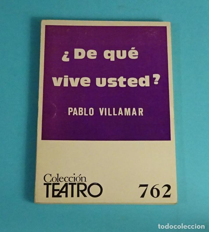 ¿ DE QUÉ VIVE USTED ? POR PABLO VILLAMAR. COLECCION TEATRO Nº 762 (Libros de Segunda Mano (posteriores a 1936) - Literatura - Teatro)