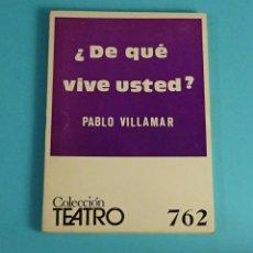 Libros de segunda mano: ¿ DE QUÉ VIVE USTED ? POR PABLO VILLAMAR. COLECCION TEATRO Nº 762. Lote 196634020