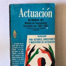 Libros de segunda mano: LIBRO TEATRO. ACTUACION. UN MANUAL DEL METODO DE STANISLAVSKY POR TOBY COLE. 1967. Lote 198080242
