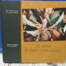 Libros de segunda mano: 25 AÑOS DE TEATRO Y EDUCACION - COMO NUEVO. Lote 199859680