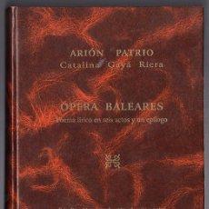 Libros de segunda mano: ARIÓN PATRIO, CATALINA GAYÁ RIERA ÓPERA BALEARES POEMA LÍRICO EN SEIS ACTOS Y UN EPÍLOGO. Lote 202521447