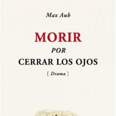 Libros de segunda mano: MORIR POR CERRAR LOS OJOS. MAX AUB. NUEVO. Lote 204152748