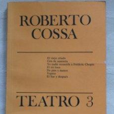 Libros de segunda mano: TEATRO 3, ROBERTO COSSA. EL VIEJO CRIADO. GRIS DE AUSENCIA. YA NADIE RECUERDA A FÉDERIC CHOPIN.. Lote 204244668