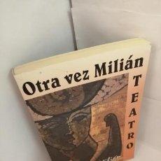 Libros de segunda mano: OTRA VEZ MILIÁN: TEATRO. Lote 204966918