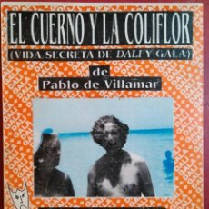Libros de segunda mano: PABLO DE VILLAMAR . EL CUERNO Y LA COLIFLOR (VIDA SECRETA DE DALÍ Y GALA) . DEDICADO POR EL AUTOR. Lote 205657946