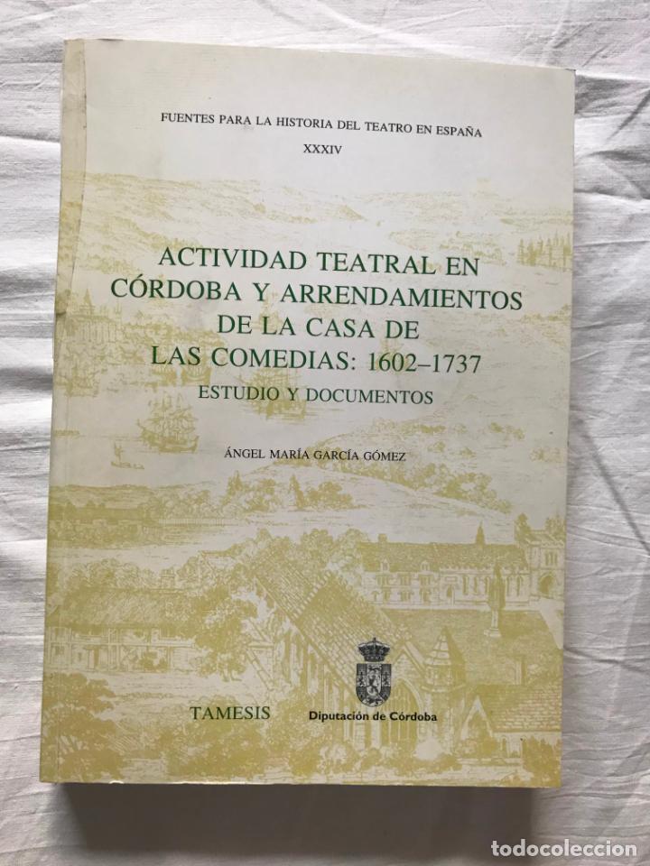 Libros de segunda mano: Actividad teatral en Córdoba y arrendamientos. Ángel Mª García, DIPUTACION DE CORDOBA 1999 - Foto 2 - 205734207