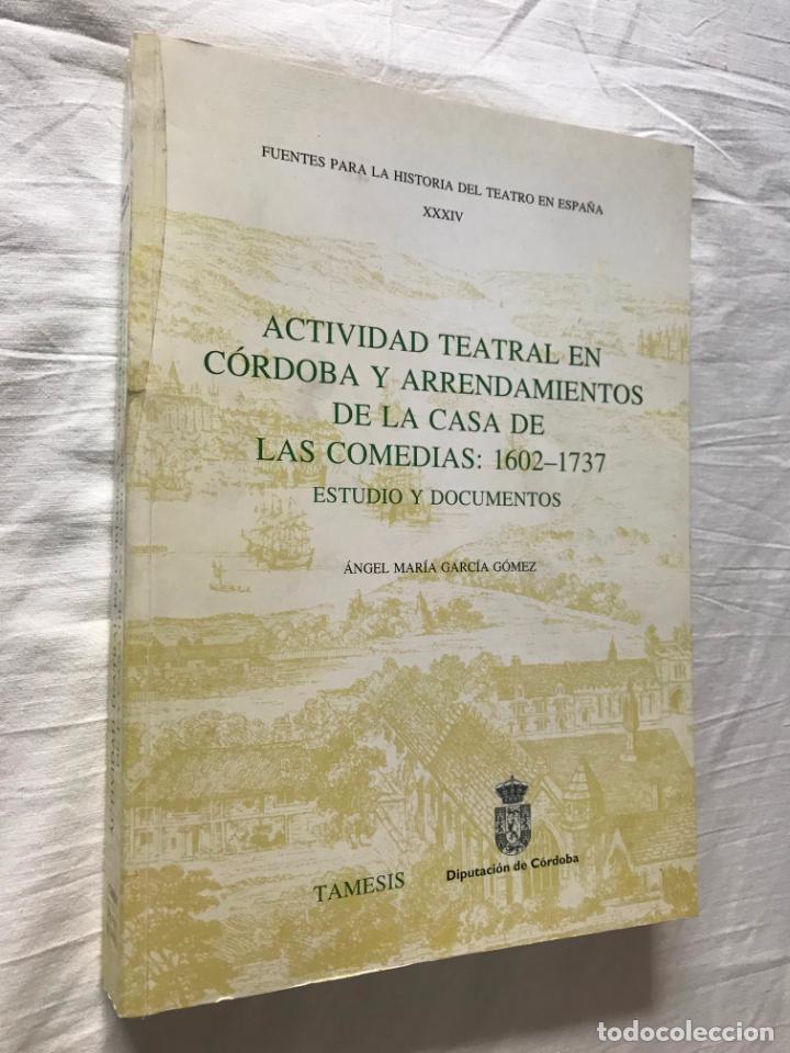 ACTIVIDAD TEATRAL EN CÓRDOBA Y ARRENDAMIENTOS. ÁNGEL Mª GARCÍA, DIPUTACION DE CORDOBA 1999 (Libros de Segunda Mano (posteriores a 1936) - Literatura - Teatro)
