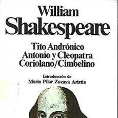 Libros de segunda mano: TITO ANDRONICO; ANTONIO Y CLEOPATRA; CORIOLANO; CIMBELINO. WILLIAM SHAKESPEARE. Lote 206207035