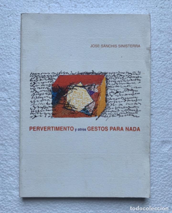 PERVERTIMENTO Y OTROS GESTOS PARA NADA. JOSÉ SANCHÍS SINISTERRA. 1991. 1ª ED (Libros de Segunda Mano (posteriores a 1936) - Literatura - Teatro)