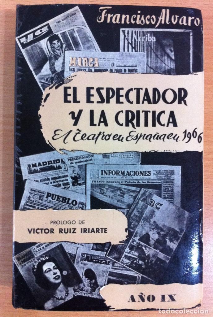 LIBRO EL ESPECTADOR Y LA CRÍTICA - EL TEATRO EN ESPAÑA EN 1966, POR FRANCISCO ÁLVARO. CERES, 1967 (Libros de Segunda Mano (posteriores a 1936) - Literatura - Teatro)
