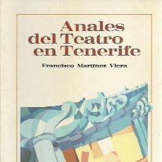 Libros de segunda mano: FRANCISCO MARTINEZ VIERA-ANALES DEL TEATRO EN TENERIFE.1991.. Lote 206532181
