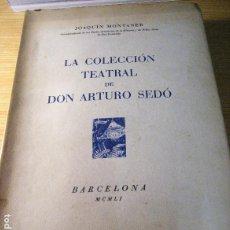 Libros de segunda mano: LA COLECCION TEATRAL DE DON ARTURO SEDÓ . JOAQUIN MONTANER . BARCELONA 1951 TEATRO. Lote 206593133