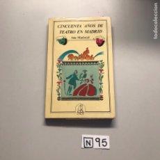 Libros de segunda mano: CINCUENTA AÑOS DE TEATRO EN MADRID. Lote 206835346