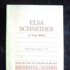 Libros de segunda mano: ELSA SCHNEIDER SERGI BELBEL 1988 INSTITUT DEL TETRE BIBLIOTECA TEATRAL 62. Lote 207096093