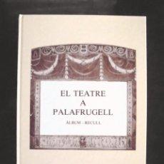 Libros de segunda mano: EL TEATRE A PALAFRUGELL. ÀLBUM – RECULL LLUÍS MOLINAS I FALGUERAS 1987 IMPECABLE EXEMPLAR NÚM. 6. Lote 207133357