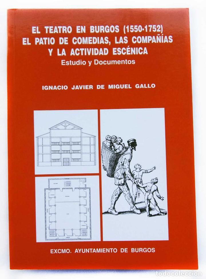 EL TEATRO EN BURGOS ( 1550 - 1752 ). EL PATIO DE COMEDIAS, LAS COMPAÑÍAS Y LA ACTIVIDAD ESCÉNICA. (Libros de Segunda Mano (posteriores a 1936) - Literatura - Teatro)