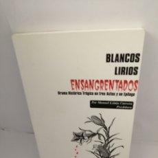 Libros de segunda mano: BLANCOS LIRIOS ENSANGRENTADOS: DRAMA HISTORICO TRÁGICO EN TRES ACTOS Y UN EPILOGO. Lote 209308572