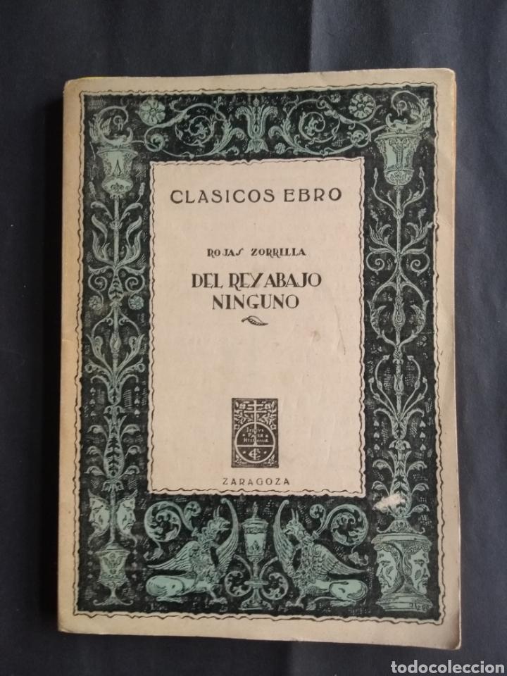 DEL REY ABAJO NINGUNO - FRANCISCO DE ROJAS ZORRILLA (1ªED. IL.) (ZARAGOZA : EBRO, 1944) (Libros de Segunda Mano (posteriores a 1936) - Literatura - Teatro)