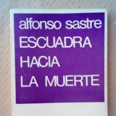 Libros de segunda mano: ESCUADRA HACIA LA MUERTE-ALFÓNSO SASTRE.. Lote 211791627