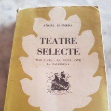 Libros de segunda mano: PRIMERA EDICIÓN ANGEL GUIMERA TEATRE SELECTE 1949 BIBLIOTECA SELECTA. Lote 213337920