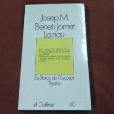 Livros em segunda mão: JOSEP M. BENET I JORNET - LA NAU - ELS LLIBRES DE L'ESCORPÍ , EL GALLINER 40 - TEB. Lote 214245622