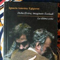 Libros de segunda mano: IGNACIO AMESTOY EGUIGUREN . DOÑA ELVIRA, IMAGÍNATE EUSKADI / LA ÚLTIMA CENA . DEDICADO POR EL AUTOR. Lote 217297933