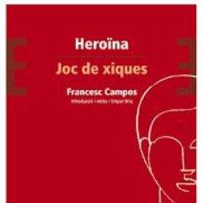 Libros de segunda mano: HEROINA. JOC DE XIQUES. FRANCESC CAMPOS. Lote 218502715