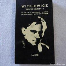 Libros de segunda mano: THÉATRE COMPLET I: LA SONATE DE BELZÉBUTH, LA MÉRE, LE PETIT MANOIR... - WITKIEWICZ - 1969 - FRANCES. Lote 218507310