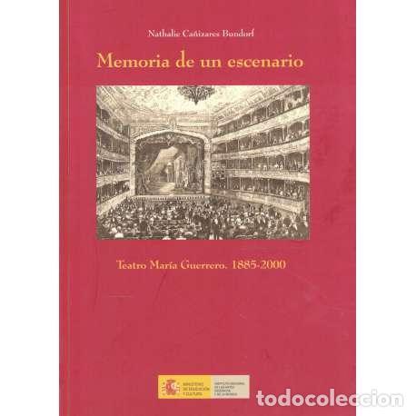 MEMORIA DE UN ESCENARIO. TEATRO MARÍA GUERRERO. 1885-2000 - CAÑIZARES BUNDORF, NATHALIE (Libros de Segunda Mano (posteriores a 1936) - Literatura - Teatro)