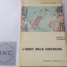 Libros de segunda mano: L'HORT DELS CIRERERS. TXÈKHOV. EDIT. FONTANELLA. 1963. QUADERNS DE TEATRE. TRAD. JOAN OLIVER.. Lote 220583135