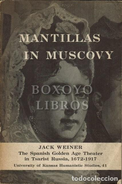 Libros de segunda mano: WEINER, Jack. Mantillas in Muscovy. The Spanish Golden Age Theater in Tsarist Russia, 1672-1917 - Foto 1 - 221657163