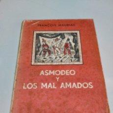 Libros de segunda mano: FRANÇOIS MAURIAC - ASMODEO Y LOS MAL AMADOS. Lote 221658773