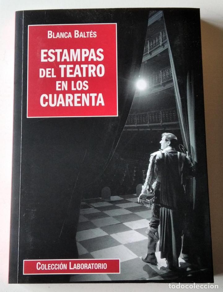 ESTAMPAS DEL TEATRO EN LOS CUARENTA. BLANCA BALTÉS (Libros de Segunda Mano (posteriores a 1936) - Literatura - Teatro)
