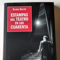 Libros de segunda mano: ESTAMPAS DEL TEATRO EN LOS CUARENTA. BLANCA BALTÉS. Lote 221661380