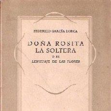 Libros de segunda mano: GARCÍA LORCA, FEDERICO - DOÑA ROSITA LA SOLTERA O EL LENGUAJE DE LAS FLORES - PRIMERA EDICIÓN IND.. Lote 221985918