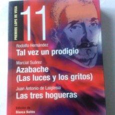 Libros de segunda mano: TAL VEZ UN PRODIGIO / AZABACHE / LAS TRES HOGUERAS .PREMIOS LOPE DE VEGA 11. Lote 222172145