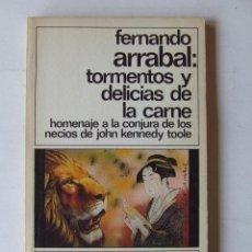 Libros de segunda mano: TORMENTOS Y DELICIAS DE LA CARNE FERNANDO ARRABAL DESTINO 1985 1ª EDICIÓN LA CONJURA DE LOS NECIOS. Lote 222422763