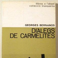 Libros de segunda mano: BERNANOS, GEORGES - DIÀLEGS DE CARMELITES - BARCELONA 1964. Lote 222671745