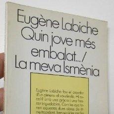 Libros de segunda mano: QUIN JOVE MÉS EMBALAT... / LA MEVA ISMÈNIA - EUGÈNE LABICHE. Lote 222677087