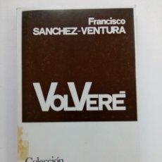 Libros de segunda mano: VOLVERÉ - FRANCISCO SANCHEZ-VENTURA - COLECCIÓN TEATRO Nº 744. Lote 222691117