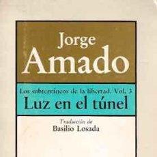 Libros de segunda mano: AMADO, JORGE - LOS SUBTERRÁNEOS DE LA LIBERTAD. VOLUMEN 3. LUZ EN EL TÚNEL. Lote 222789145