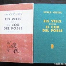 Libros de segunda mano: ELS VELLS, SEGUIT DE EL COR DEL POBLE IGNASI IGLESIES 1963 IMPECABLE BIBLIOTECA SELECTA 354. Lote 222856298