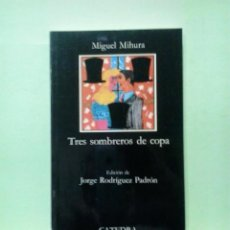 Libros de segunda mano: LMV - TRES SOMBREROS DE COPA. MIGUEL MIHURA - LETRAS HISPÁNICAS. Lote 222868378