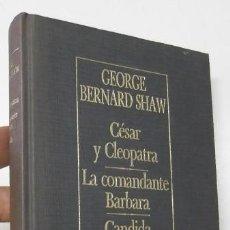 Libros de segunda mano: CÉSAR Y CLEOPATRA / LA COMANDANTE BARBARA / CANDIDA - GEORGE BERNARD SHAW. Lote 222878658
