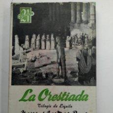 Libros de segunda mano: LA ORESTIADA - TRILOGÍA DE ESQUILO - COLECCIÓN 21 - ESCELICER S.A.. Lote 224981360